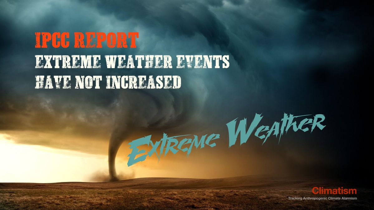SORRY ALARMISTS : The IPCC Once Again Reports Extreme Weather Events Have Not Increased