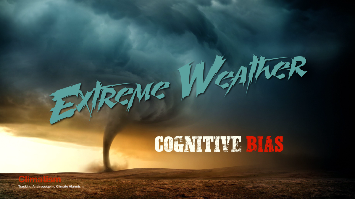 COGNITIVE BIAS : Climate Change Alarmists Refuse To Accept 'The Science' That Proves Extreme Weather Events Are NOT Increasing